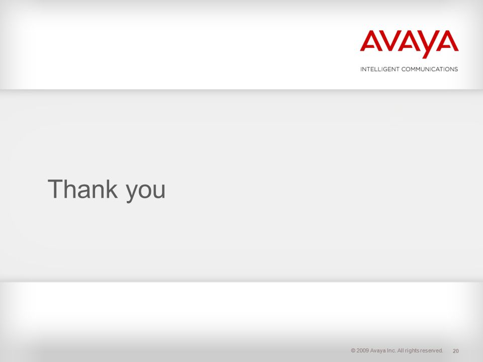 © 2009 Avaya Inc. All rights reserved. Thank you 20