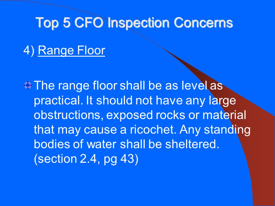 Top 5 CFO Inspection Concerns 4) Range Floor The range floor shall be as level as practical.
