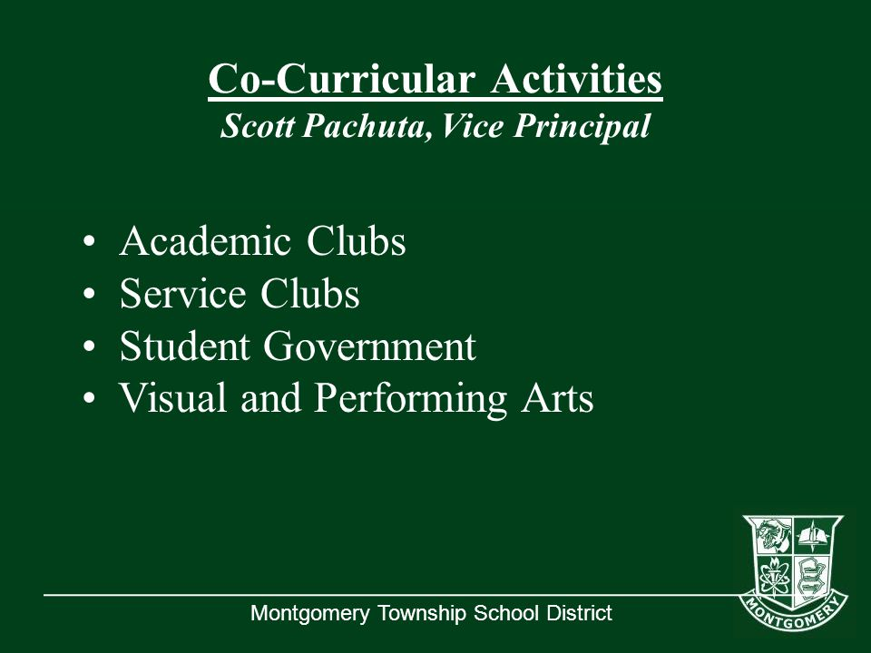 Montgomery Township School District Co-Curricular Activities Scott Pachuta, Vice Principal Academic Clubs Service Clubs Student Government Visual and Performing Arts