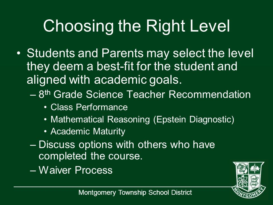 Montgomery Township School District Choosing the Right Level Students and Parents may select the level they deem a best-fit for the student and aligned with academic goals.