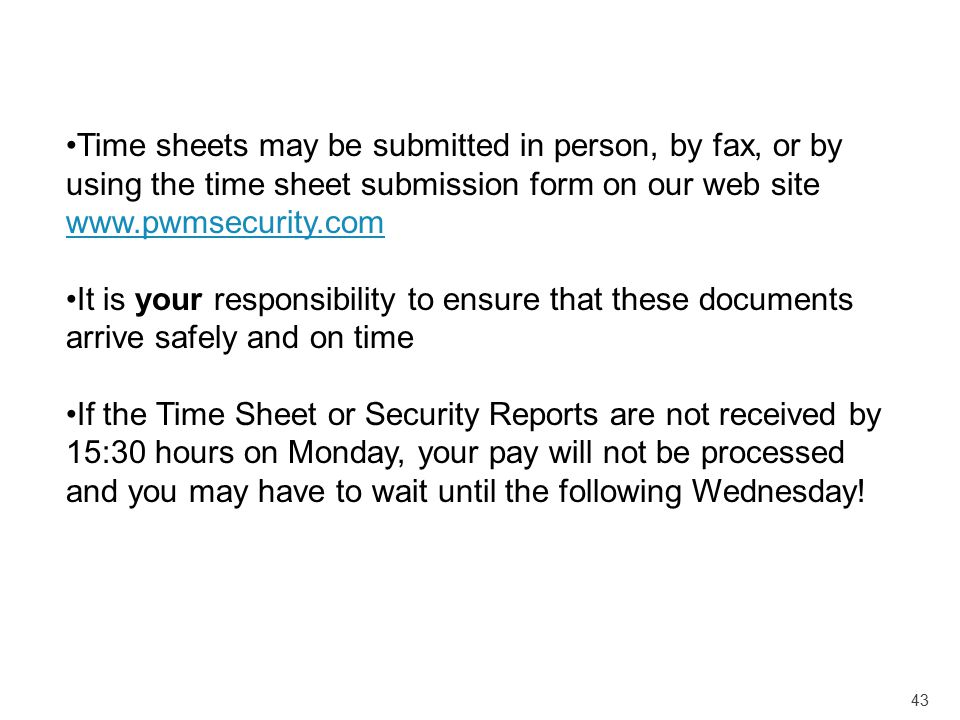 43 Time sheets may be submitted in person, by fax, or by using the time sheet submission form on our web site www.pwmsecurity.com www.pwmsecurity.com