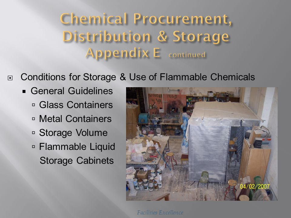  Compatibility of Stored Chemicals  General Guidelines  Storage of Specific Classes of Chemicals  Flammable Liquid Storage  Definitions  General Guidelines Facilities Excellence