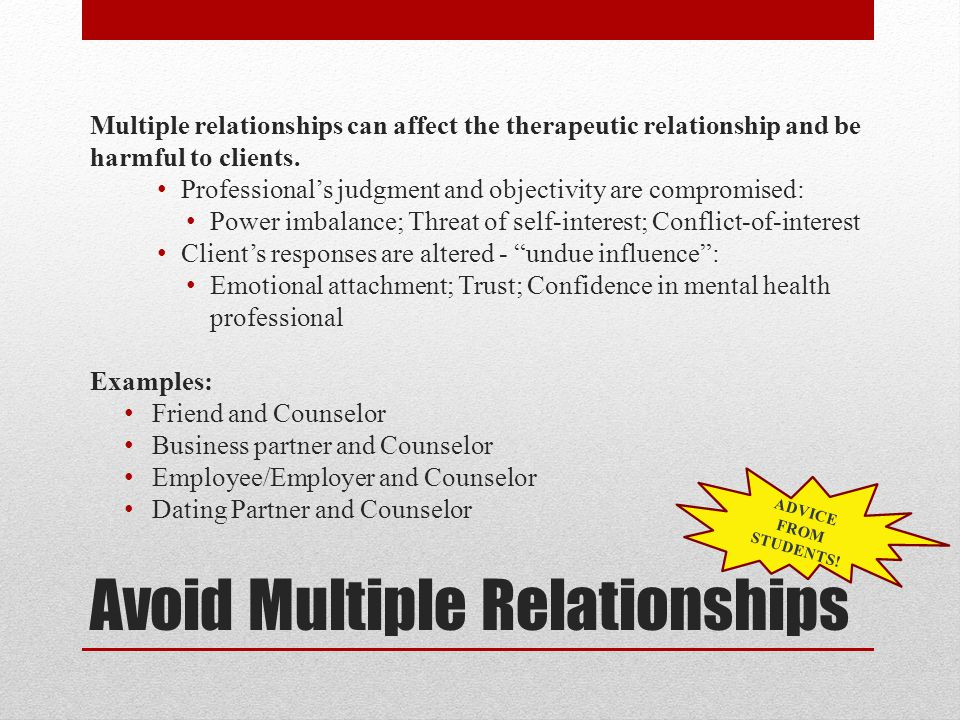 Avoid Multiple Relationships Multiple relationships can affect the therapeutic relationship and be harmful to clients.
