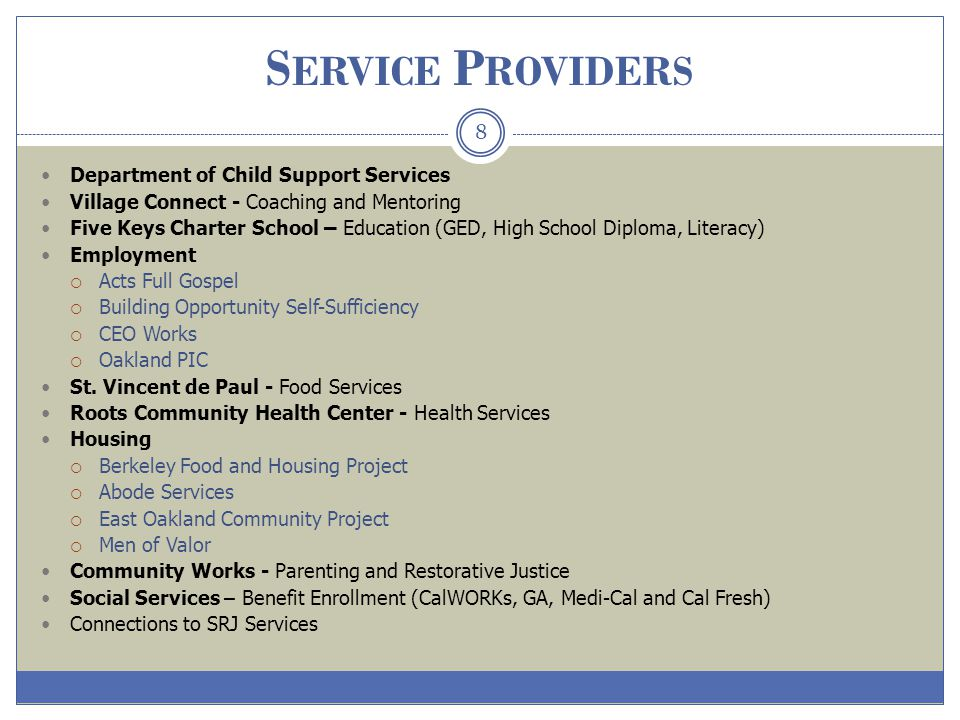 S ERVICE P ROVIDERS 8 Department of Child Support Services Village Connect - Coaching and Mentoring Five Keys Charter School – Education (GED, High Sc