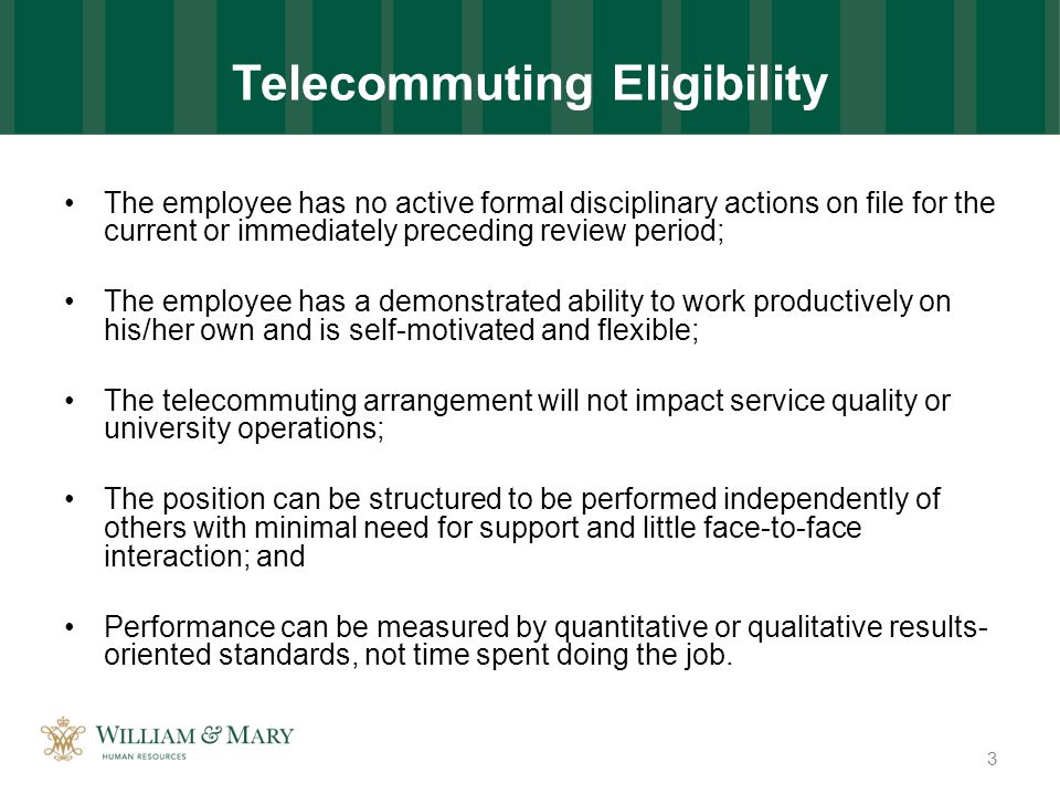 Telecommuting Agreement Employees must enter into a telecommuting agreement Agreement is for a defined period; it is not indefinite.