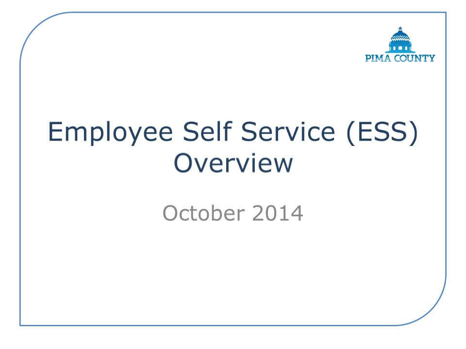 Secure source for employee-related information All employees have access to ESS.