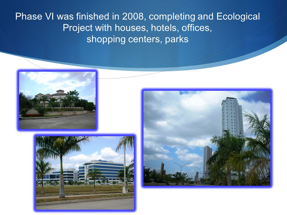 Phase VI was finished in 2008, completing and Ecological Project with houses, hotels, offices, shopping centers, parks