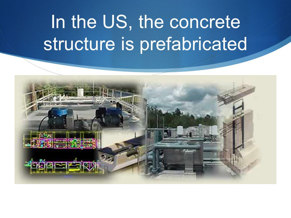 In the US, the concrete structure is prefabricated