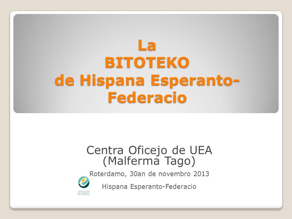 La BITOTEKO de Hispana Esperanto- Federacio Centra Oficejo de UEA (Malferma Tago) Roterdamo, 30an de novembro 2013 Hispana Esperanto-Federacio