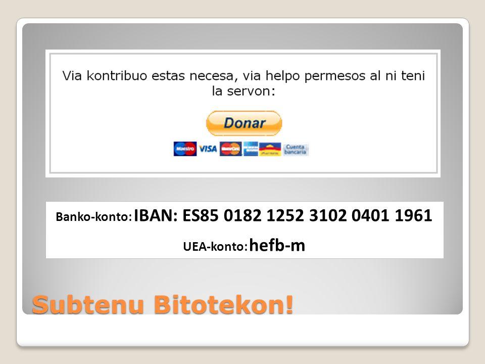 Subtenu Bitotekon! Banko-konto: IBAN: ES85 0182 1252 3102 0401 1961 UEA-konto: hefb-m