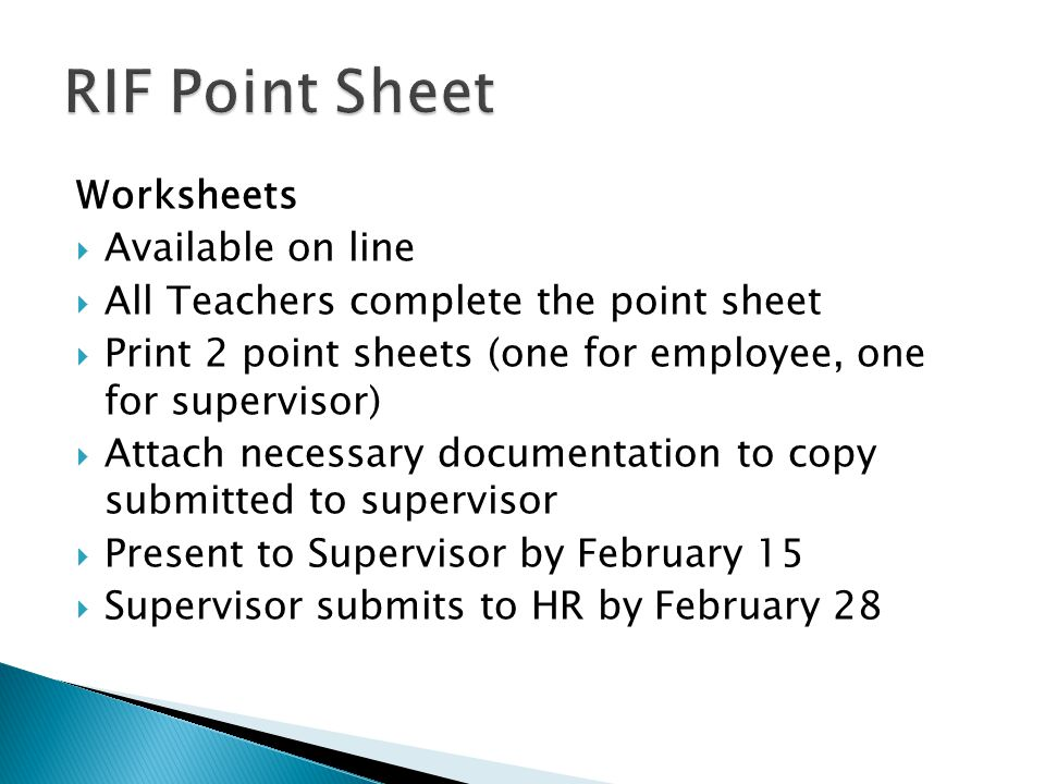 Worksheets  Available on line  All Teachers complete the point sheet  Print 2 point sheets (one for employee, one for supervisor)  Attach necessary documentation to copy submitted to supervisor  Present to Supervisor by February 15  Supervisor submits to HR by February 28