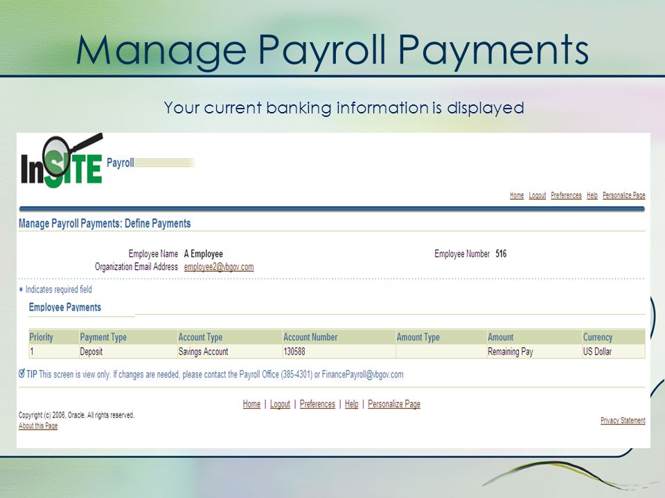 Manage Payroll Payments The Manage Payroll Payments enables an employee to view their direct deposit banking information. To view your information, si