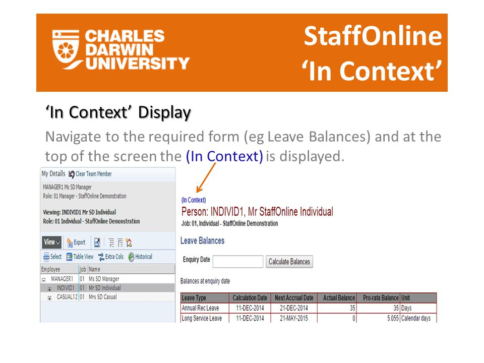 StaffOnline 'In Context' 'In Context' Display Navigate to the required form (eg Leave Balances) and at the top of the screen the (In Context) is displ