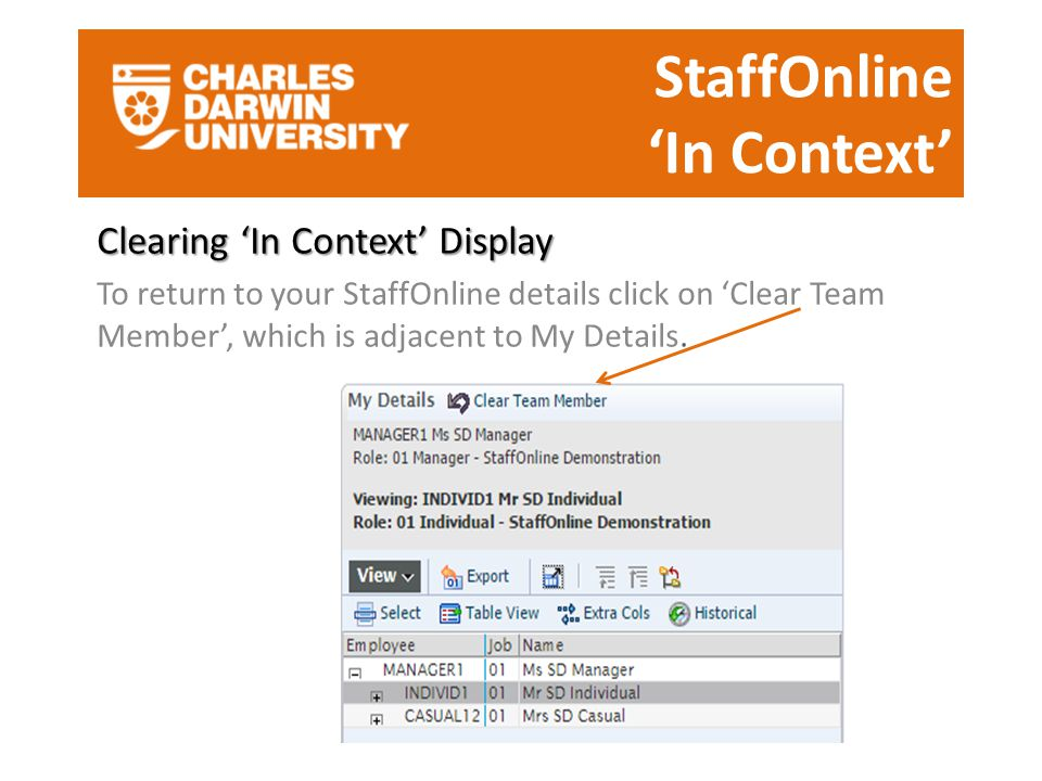 StaffOnline 'In Context' Clearing 'In Context' Display To return to your StaffOnline details click on 'Clear Team Member', which is adjacent to My Details.