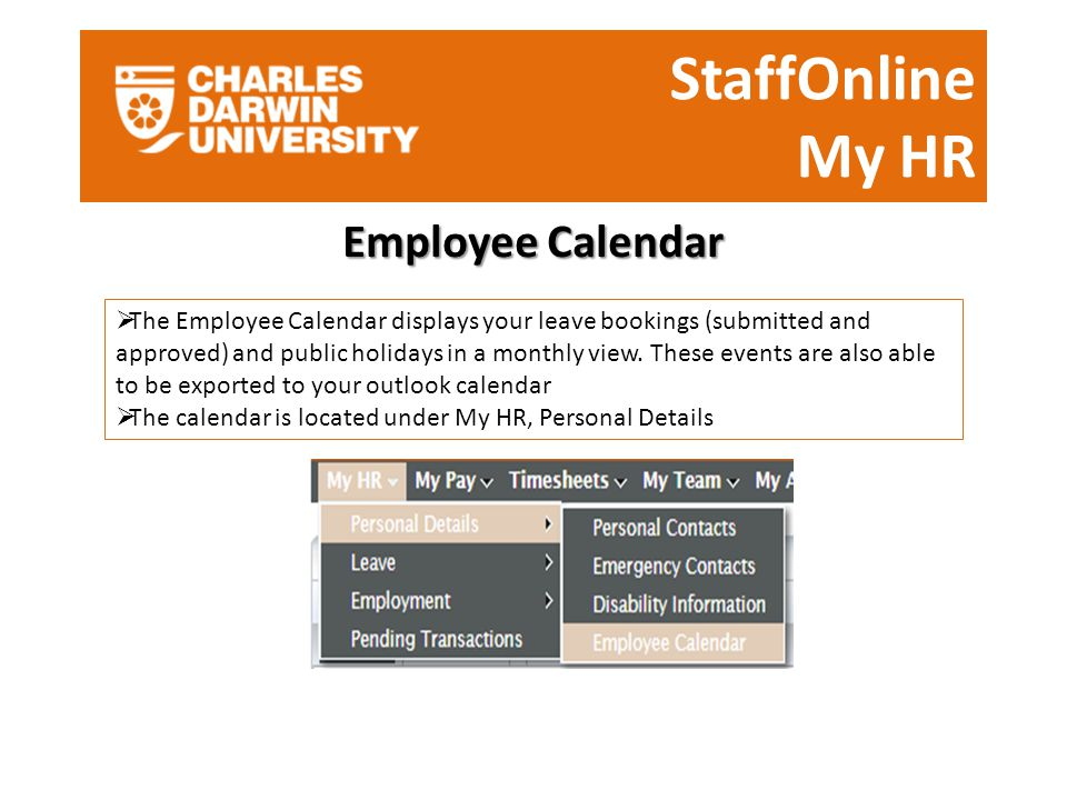 StaffOnline My HR Employee Calendar  The Employee Calendar displays your leave bookings (submitted and approved) and public holidays in a monthly view.