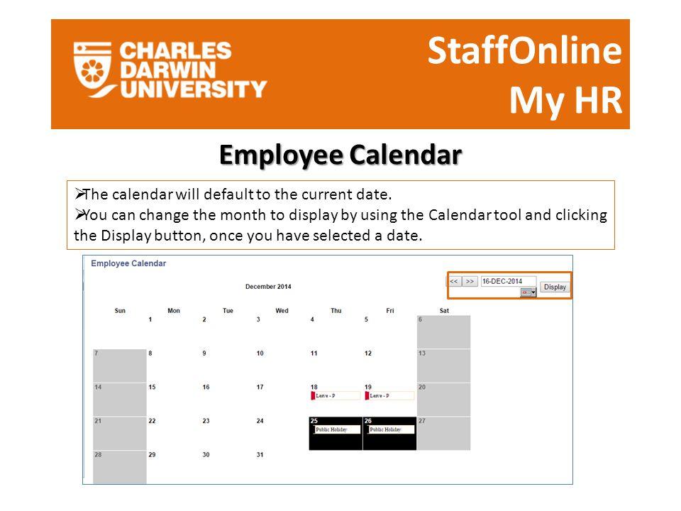 StaffOnline My HR Employee Calendar  The calendar will default to the current date.