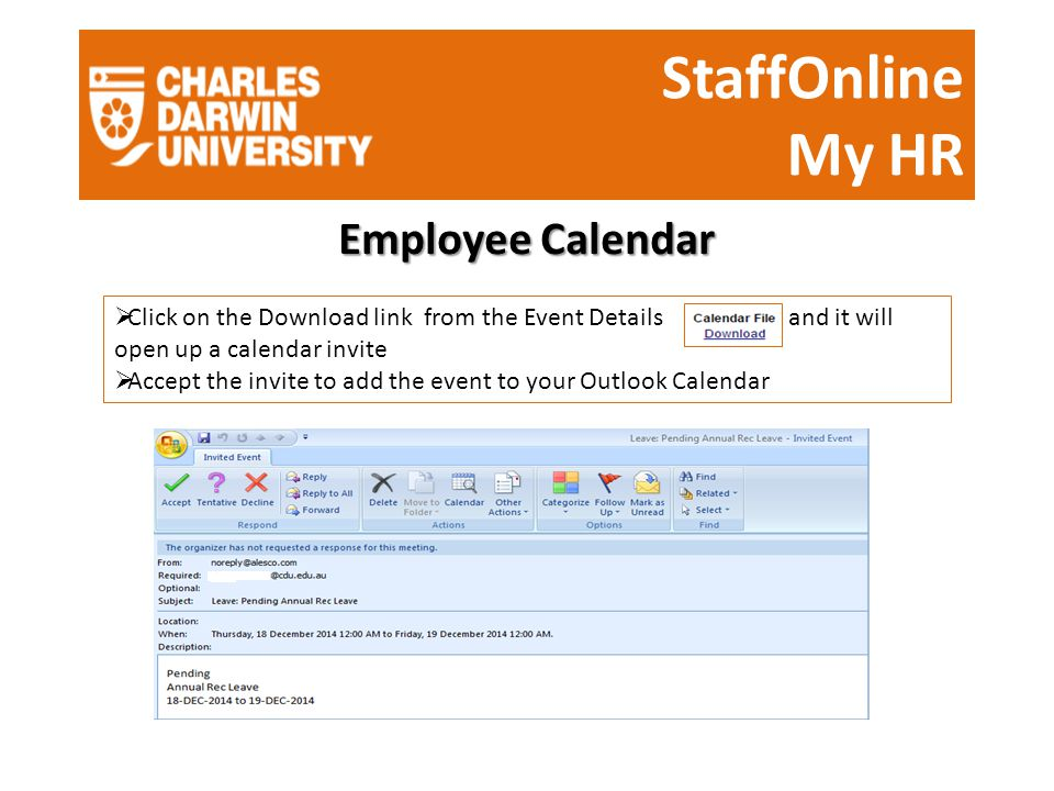 StaffOnline My HR Employee Calendar  Click on the Download link from the Event Details and it will open up a calendar invite  Accept the invite to add the event to your Outlook Calendar