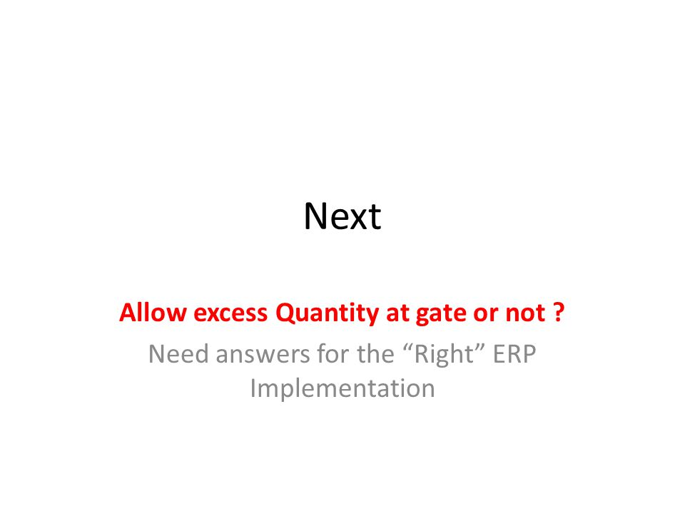 Next Allow excess Quantity at gate or not Need answers for the Right ERP Implementation
