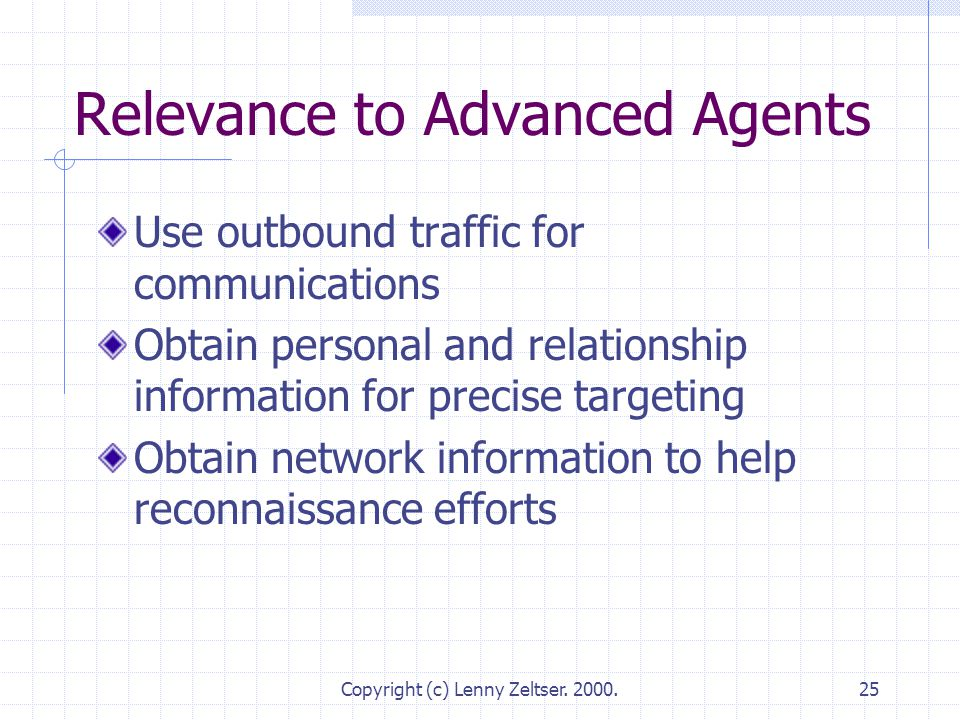 Copyright (c) Lenny Zeltser. 2000.25 Relevance to Advanced Agents Use outbound traffic for communications Obtain personal and relationship information