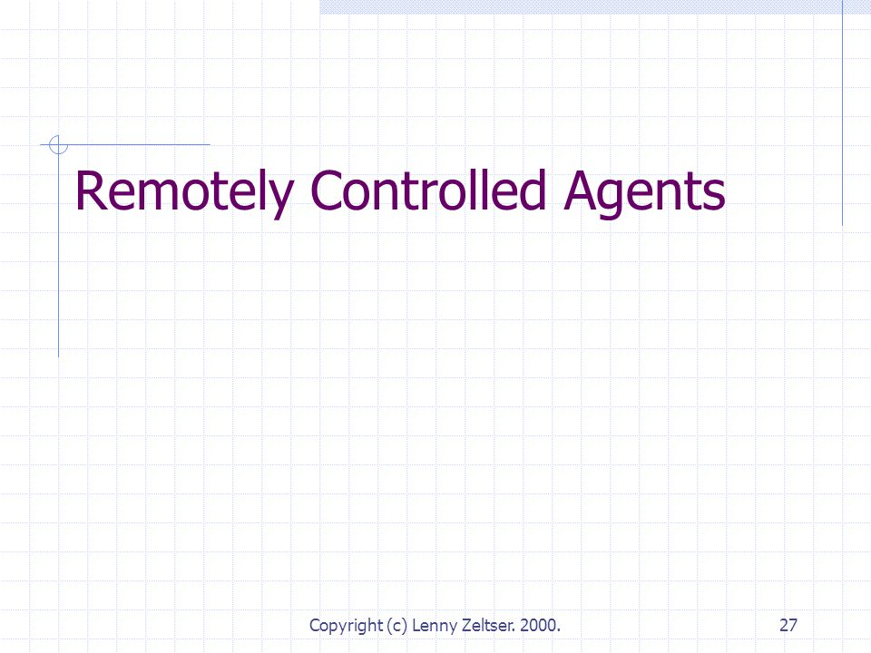 Copyright (c) Lenny Zeltser. 2000.27 Remotely Controlled Agents