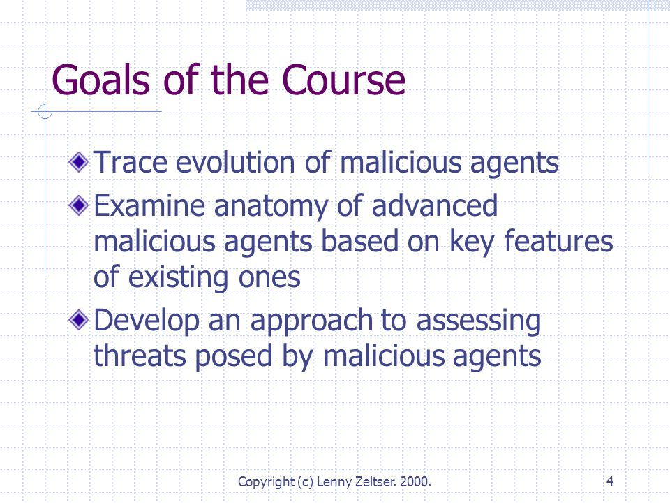 Copyright (c) Lenny Zeltser. 2000.4 Goals of the Course Trace evolution of malicious agents Examine anatomy of advanced malicious agents based on key