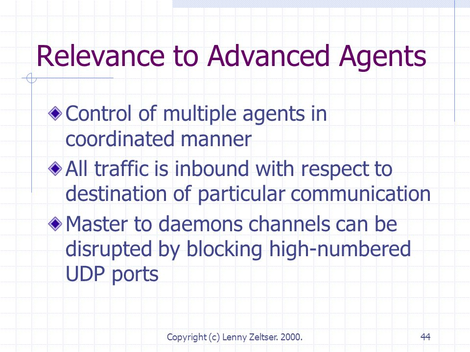 Copyright (c) Lenny Zeltser. 2000.44 Relevance to Advanced Agents Control of multiple agents in coordinated manner All traffic is inbound with respect