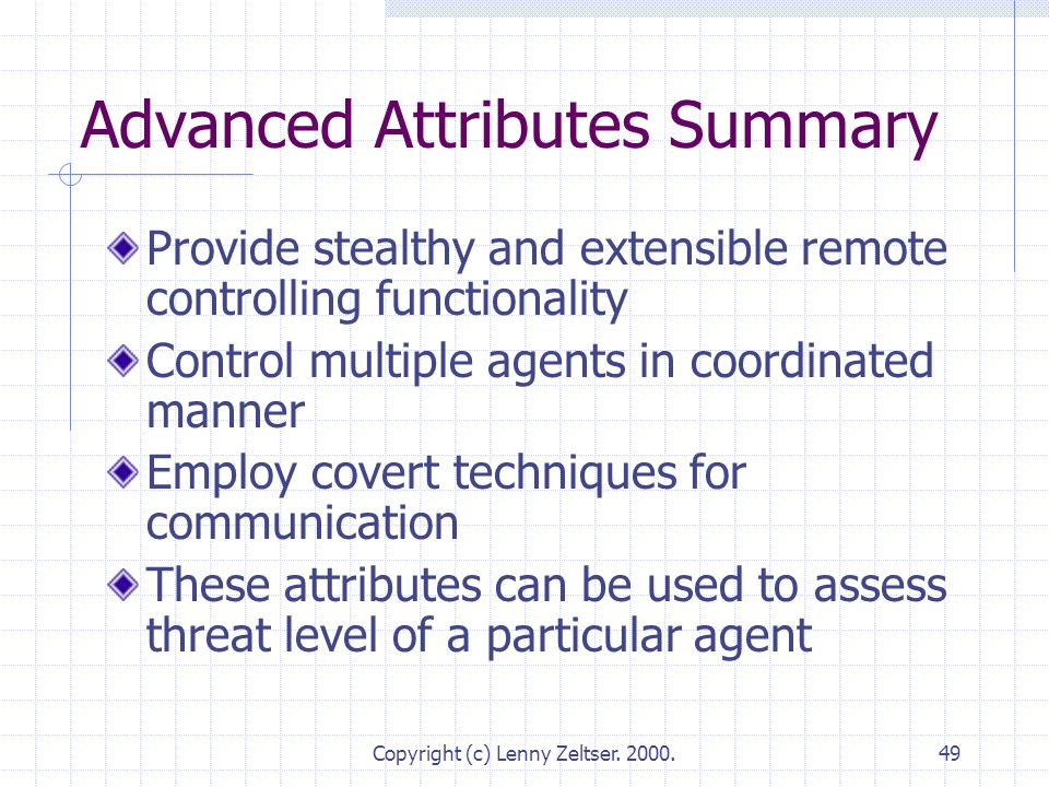 Copyright (c) Lenny Zeltser. 2000.49 Advanced Attributes Summary Provide stealthy and extensible remote controlling functionality Control multiple age