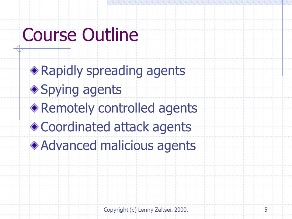 Copyright (c) Lenny Zeltser. 2000.5 Course Outline Rapidly spreading agents Spying agents Remotely controlled agents Coordinated attack agents Advance