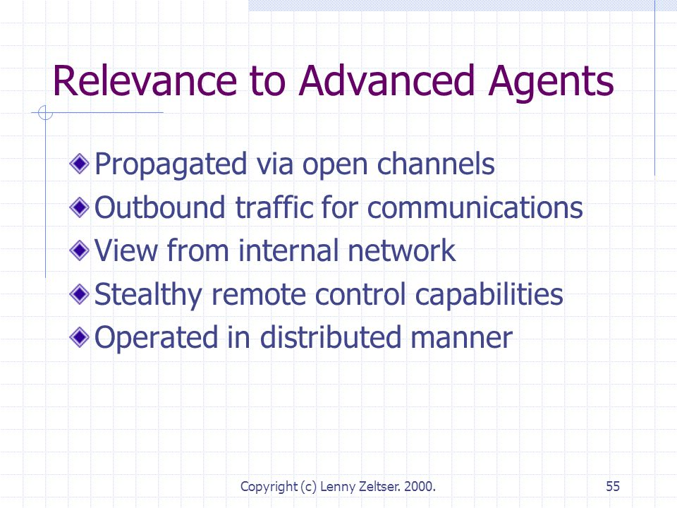 Copyright (c) Lenny Zeltser. 2000.55 Relevance to Advanced Agents Propagated via open channels Outbound traffic for communications View from internal