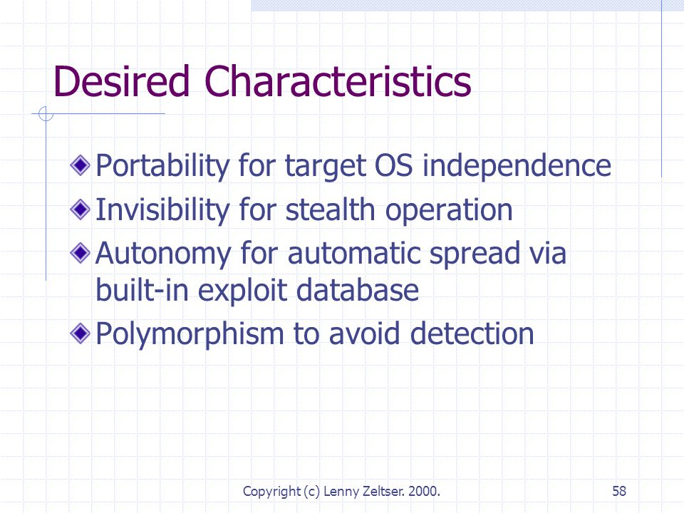 Copyright (c) Lenny Zeltser. 2000.58 Desired Characteristics Portability for target OS independence Invisibility for stealth operation Autonomy for au