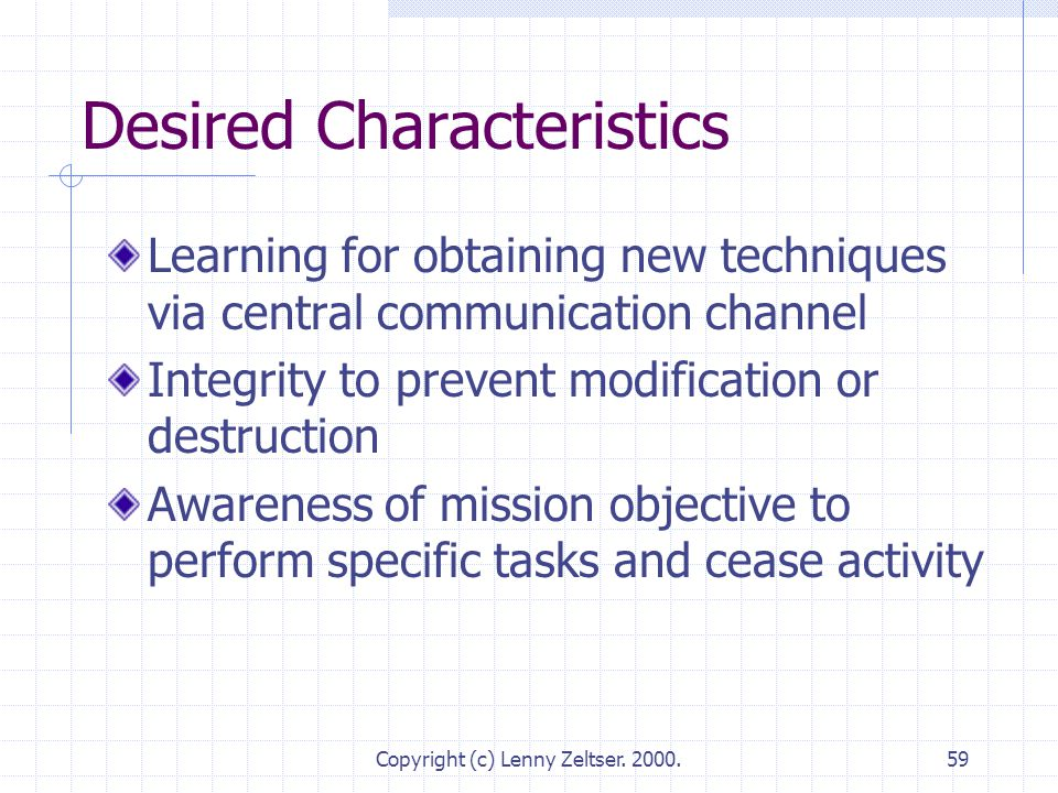 Copyright (c) Lenny Zeltser. 2000.59 Desired Characteristics Learning for obtaining new techniques via central communication channel Integrity to prev