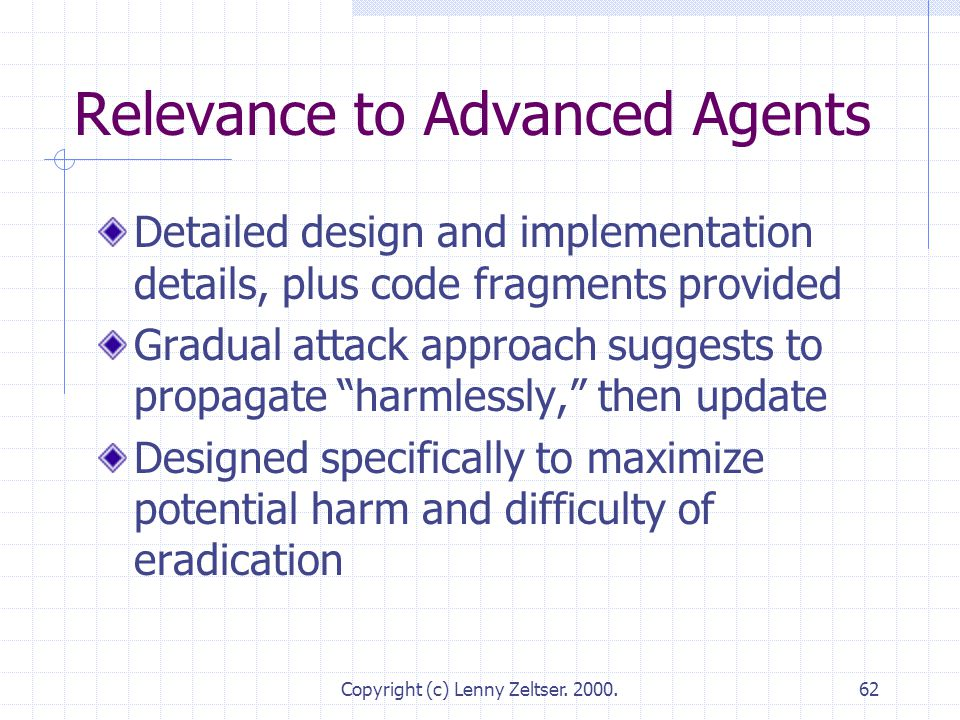 Copyright (c) Lenny Zeltser. 2000.62 Relevance to Advanced Agents Detailed design and implementation details, plus code fragments provided Gradual att