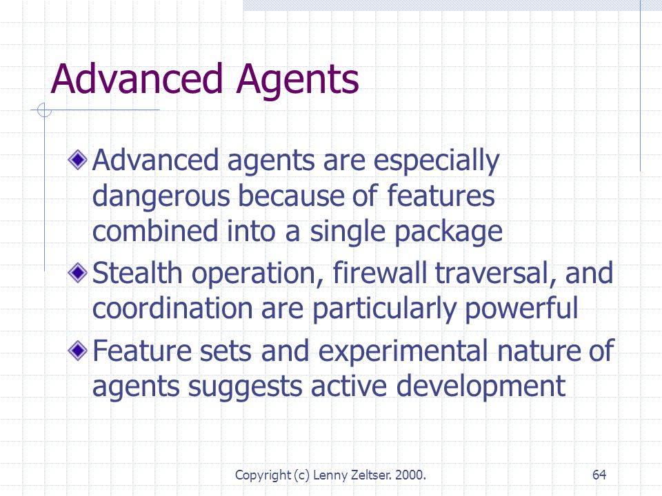 Copyright (c) Lenny Zeltser. 2000.64 Advanced Agents Advanced agents are especially dangerous because of features combined into a single package Steal