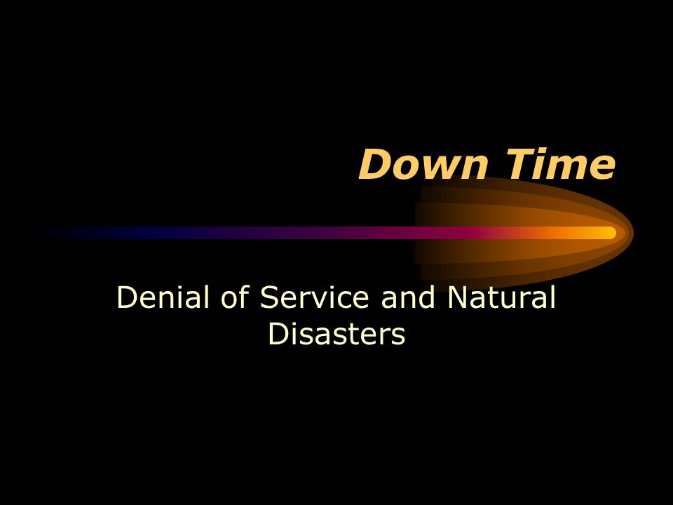 Down Time Denial of Service and Natural Disasters