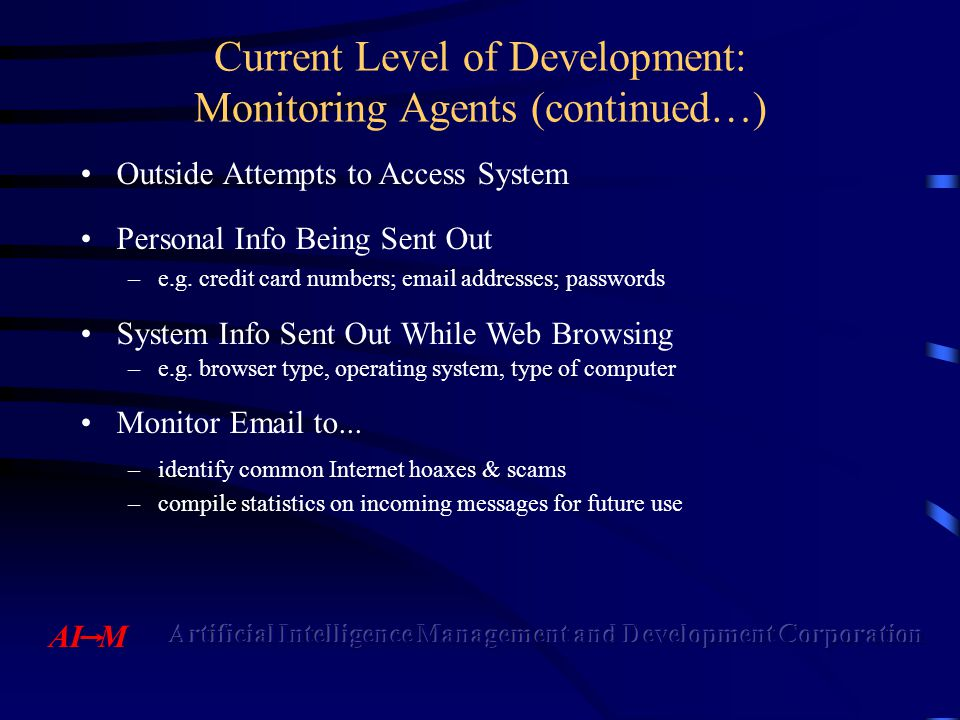 Current Level of Development: Monitoring Agents (continued…) Outside Attempts to Access System Personal Info Being Sent Out –e.g.