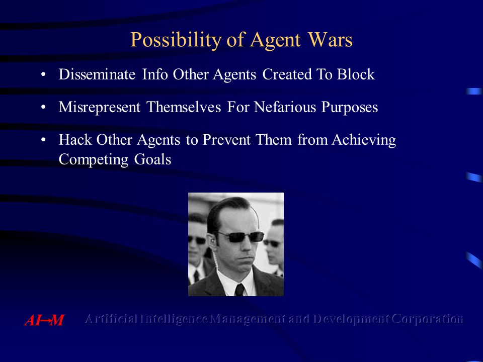 Possibility of Agent Wars Disseminate Info Other Agents Created To Block Misrepresent Themselves For Nefarious Purposes Hack Other Agents to Prevent Them from Achieving Competing Goals