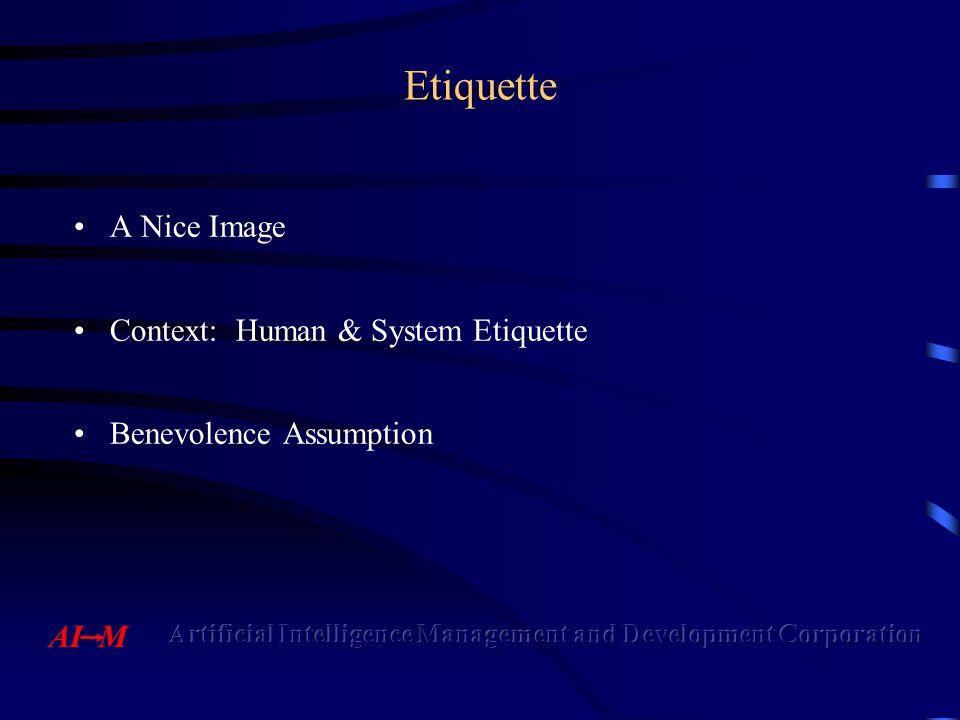 Etiquette A Nice Image Context: Human & System Etiquette Benevolence Assumption