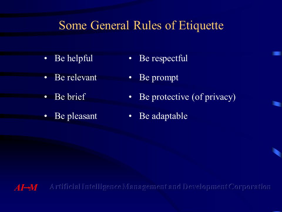 Foundational Rule Foundational Rule of Etiquette –Assumption of Honesty ( Be honest ) Benevolence Assumption High Correlation With Some Overlap in Meaning
