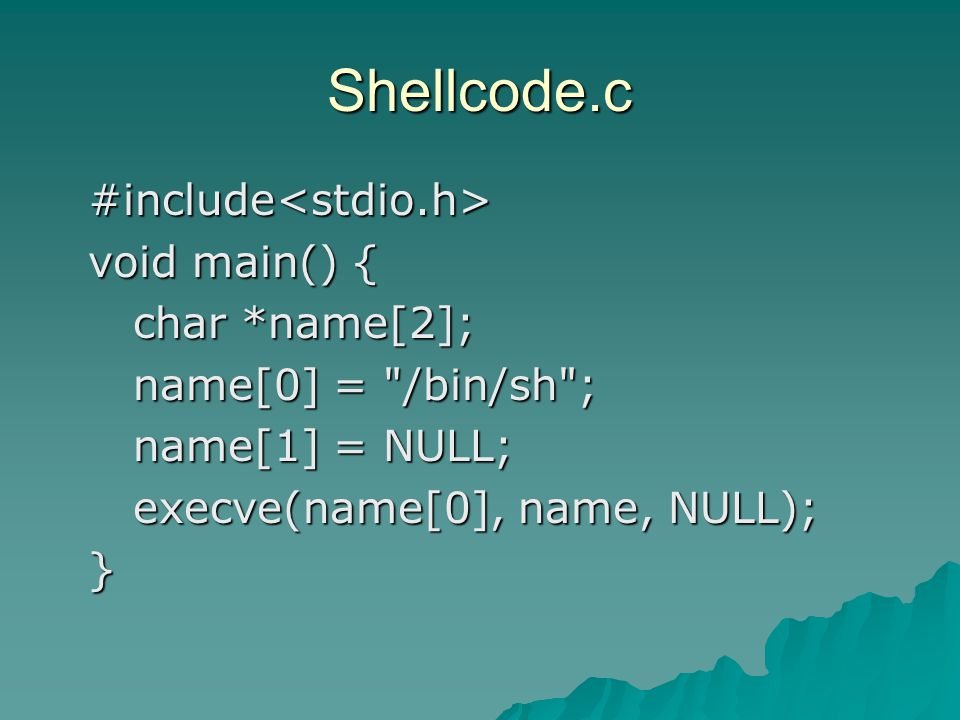 Shellcode.c #include #include void main() { void main() { char *name[2]; char *name[2]; name[0] =