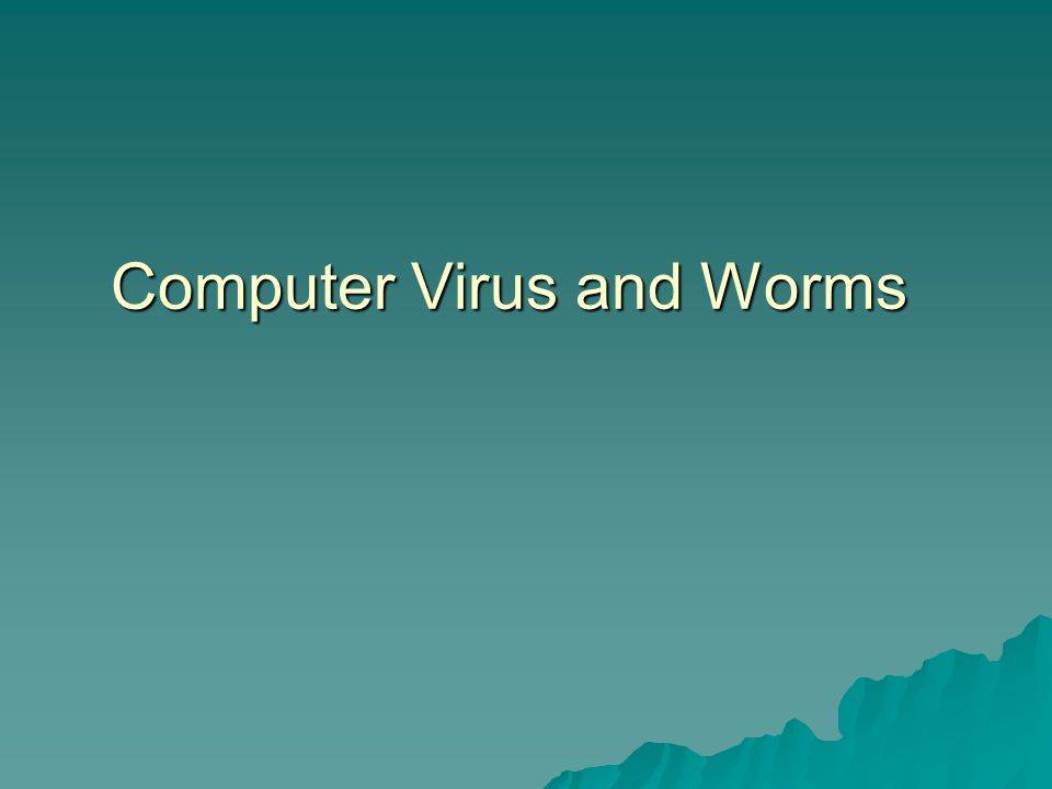 Computer Virus and Worms