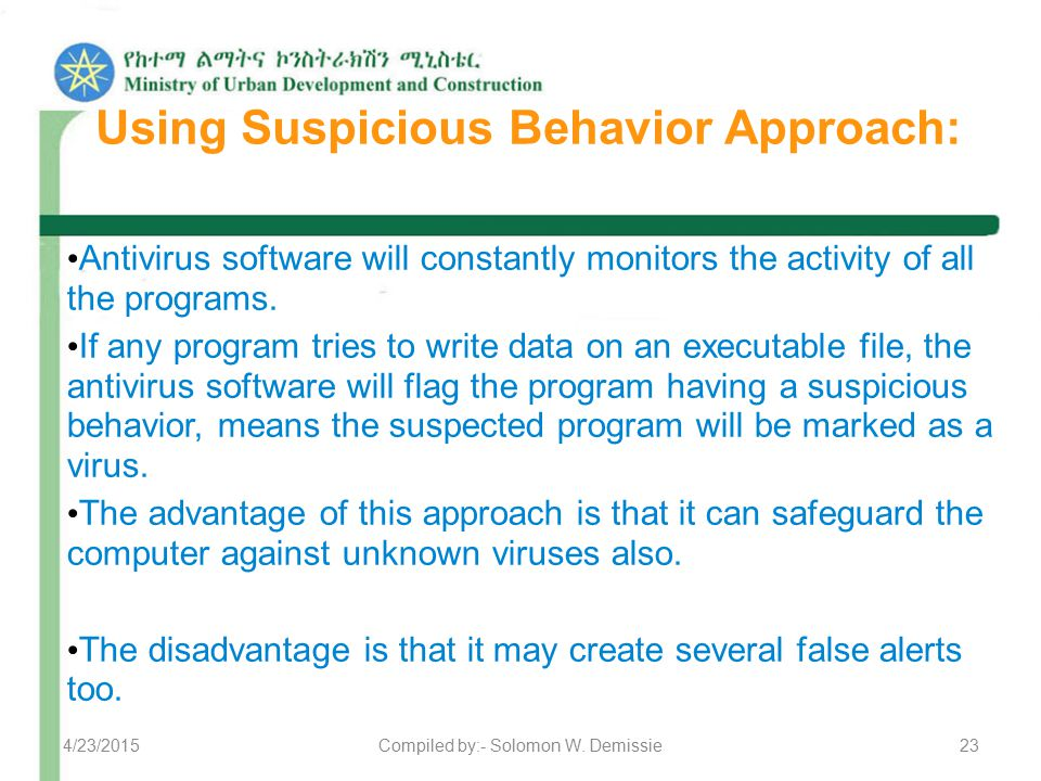 Using Suspicious Behavior Approach: Antivirus software will constantly monitors the activity of all the programs. If any program tries to write data o