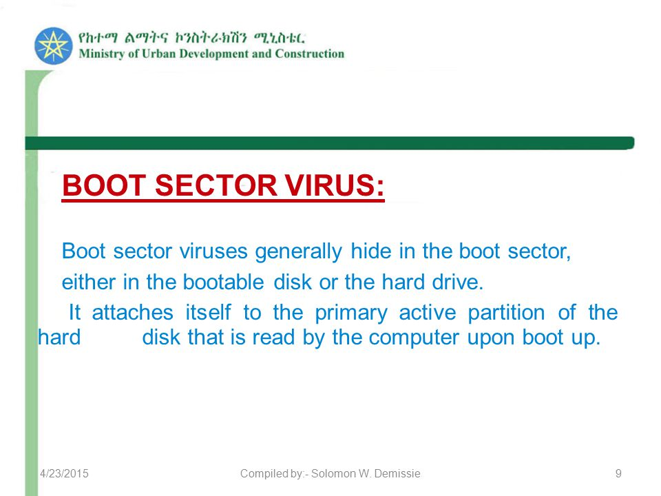 BOOT SECTOR VIRUS: Boot sector viruses generally hide in the boot sector, either in the bootable disk or the hard drive.
