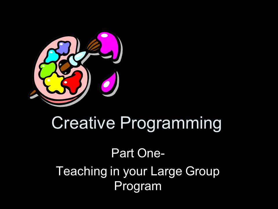 Creative Programming Part One- Teaching in your Large Group Program
