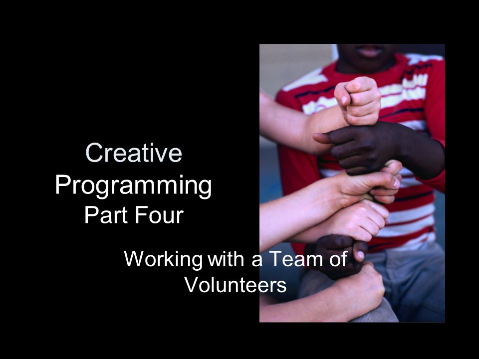 Creative Programming Part Four Working with a Team of Volunteers