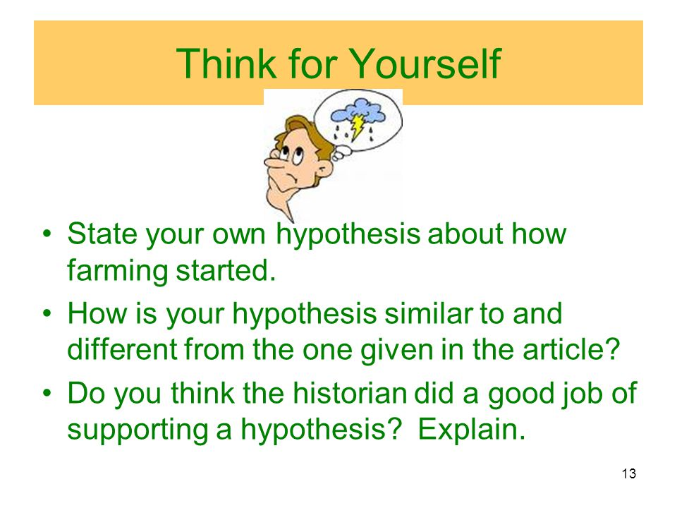 13 Think for Yourself State your own hypothesis about how farming started.