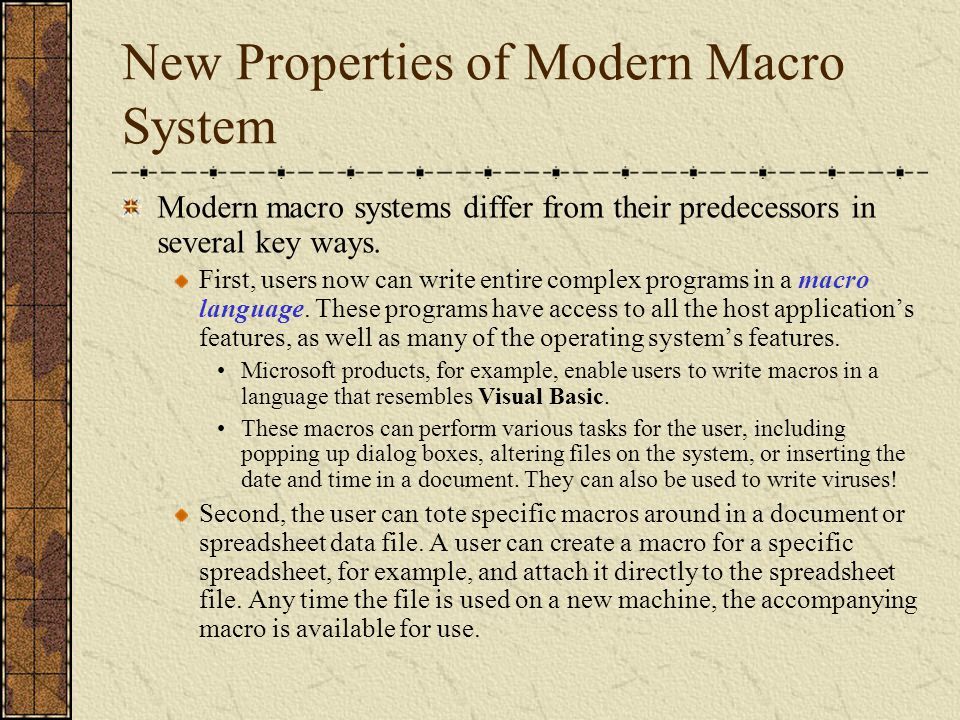 New Properties of Modern Macro System Modern macro systems differ from their predecessors in several key ways. First, users now can write entire compl