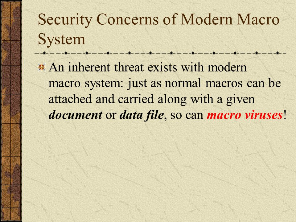Security Concerns of Modern Macro System An inherent threat exists with modern macro system: just as normal macros can be attached and carried along w