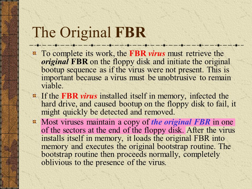 The Original FBR To complete its work, the FBR virus must retrieve the original FBR on the floppy disk and initiate the original bootup sequence as if