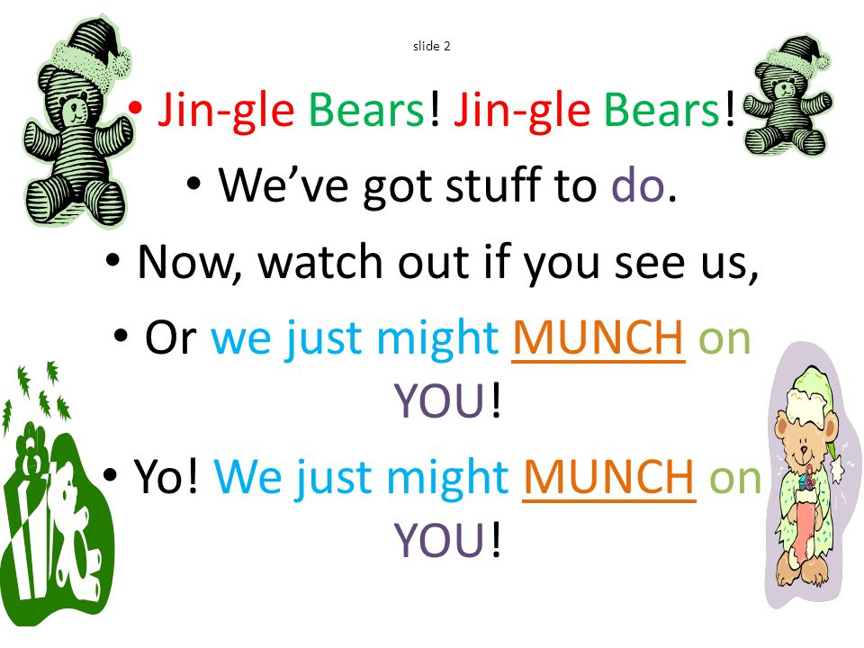 slide 2 Jin-gle Bears. Jin-gle Bears. We've got stuff to do.