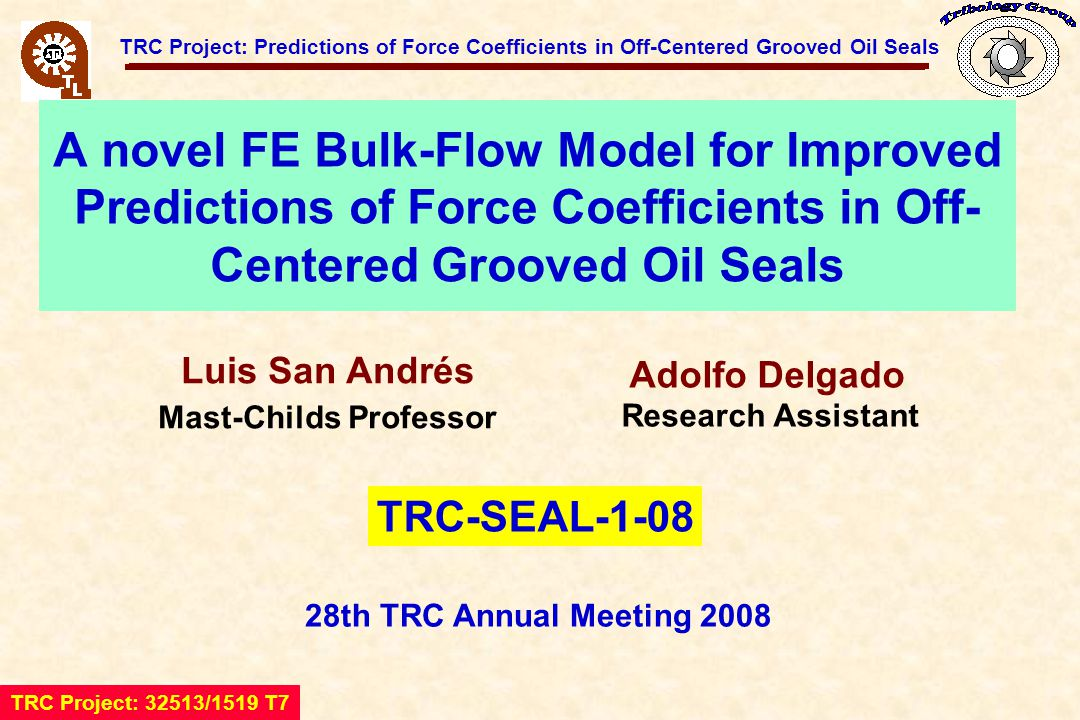 TRC Project: Predictions of Force Coefficients in Off-Centered Grooved Oil Seals Oil Seals Oil seal in a compressors[1] - Locked oil seal rings can induce instability in compressors.
